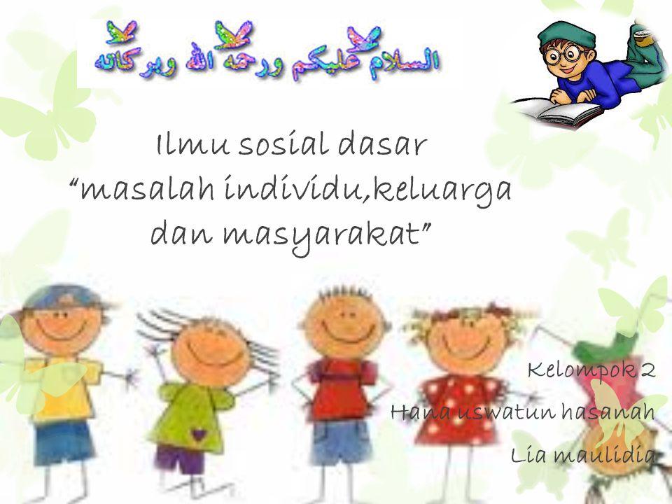 Ilmu sosial dasar masalah individu,keluarga dan masyarakat