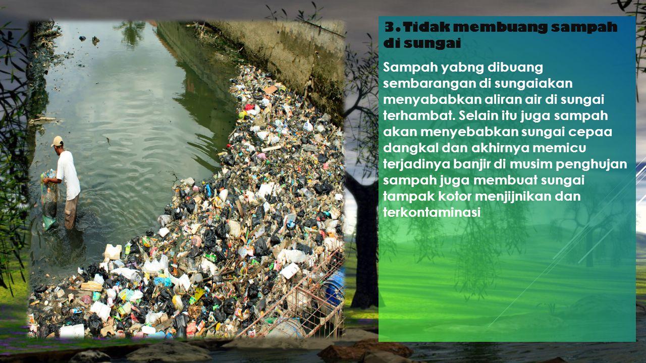 3. Tidak membuang sampah di sungai