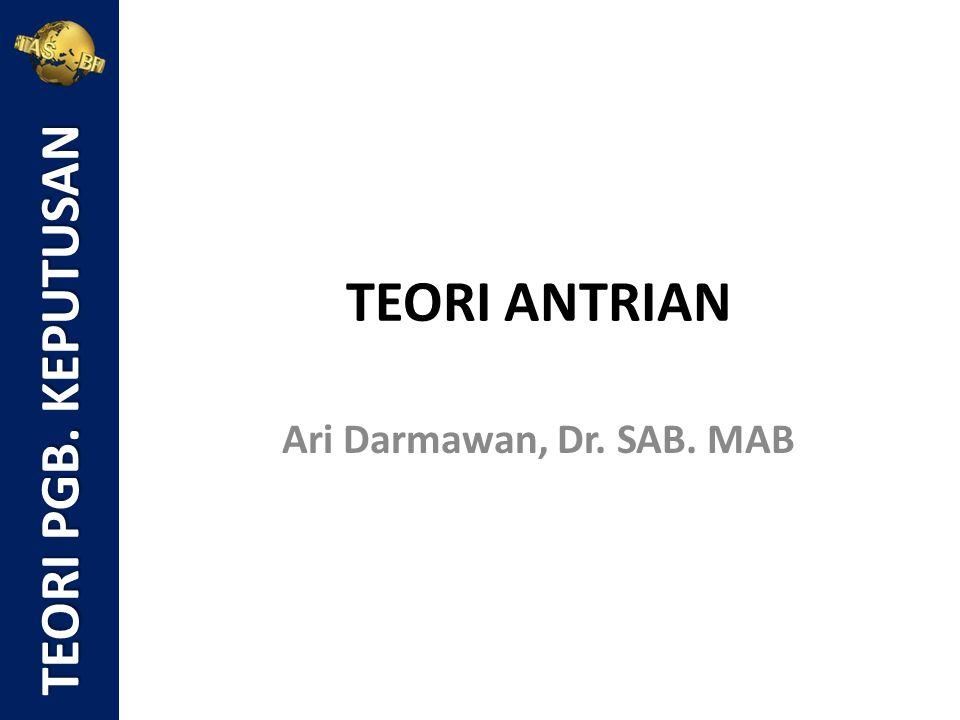TEORI PGB. KEPUTUSAN TEORI ANTRIAN Ari Darmawan, Dr. SAB. MAB