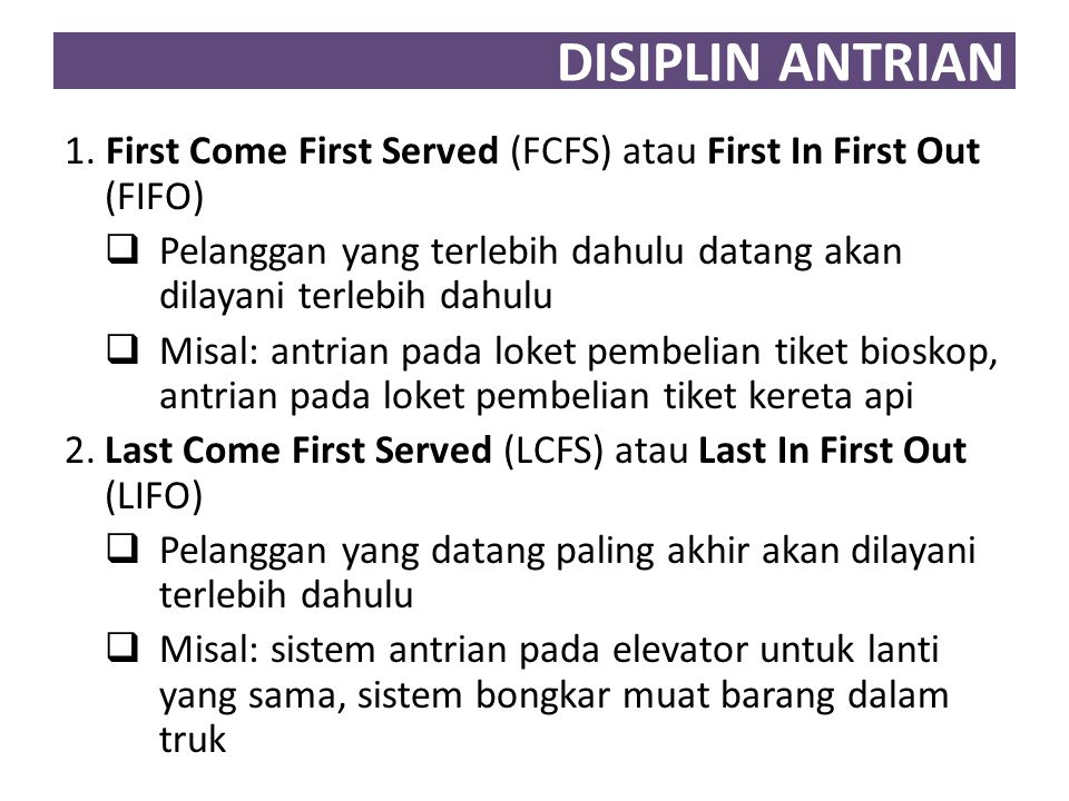 DISIPLIN ANTRIAN 1. First Come First Served (FCFS) atau First In First Out (FIFO)