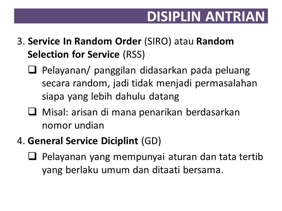 DISIPLIN ANTRIAN 3. Service In Random Order (SIRO) atau Random Selection for Service (RSS)
