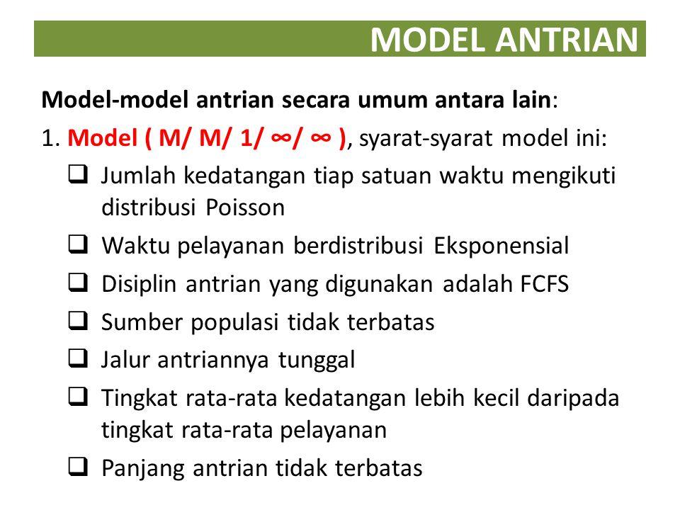 MODEL ANTRIAN Model-model antrian secara umum antara lain:
