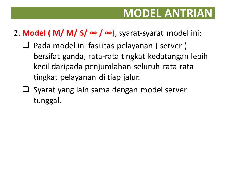 MODEL ANTRIAN 2. Model ( M/ M/ S/ ∞ / ∞), syarat-syarat model ini:
