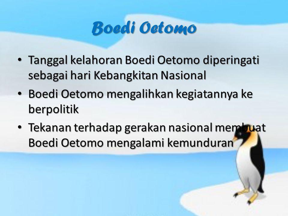 Boedi Oetomo Tanggal kelahoran Boedi Oetomo diperingati sebagai hari Kebangkitan Nasional. Boedi Oetomo mengalihkan kegiatannya ke berpolitik.