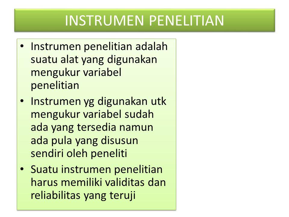 INSTRUMEN PENELITIAN Instrumen penelitian adalah suatu alat yang digunakan mengukur variabel penelitian.