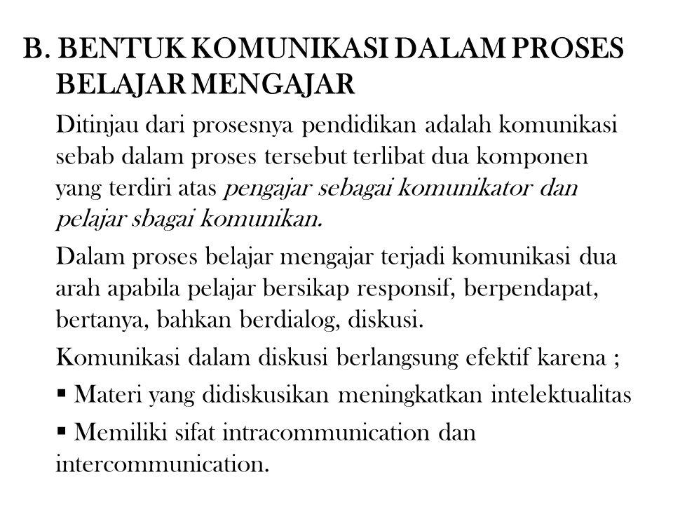 B. BENTUK KOMUNIKASI DALAM PROSES BELAJAR MENGAJAR