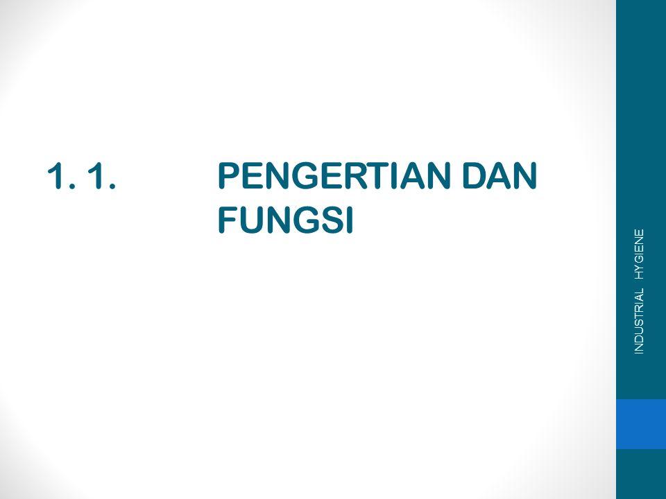 1. 1. PENGERTIAN DAN FUNGSI INDUSTRIAL HYGIENE