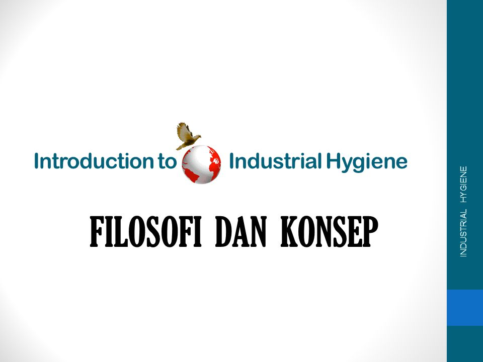 FILOSOFI DAN KONSEP Introduction to Industrial Hygiene