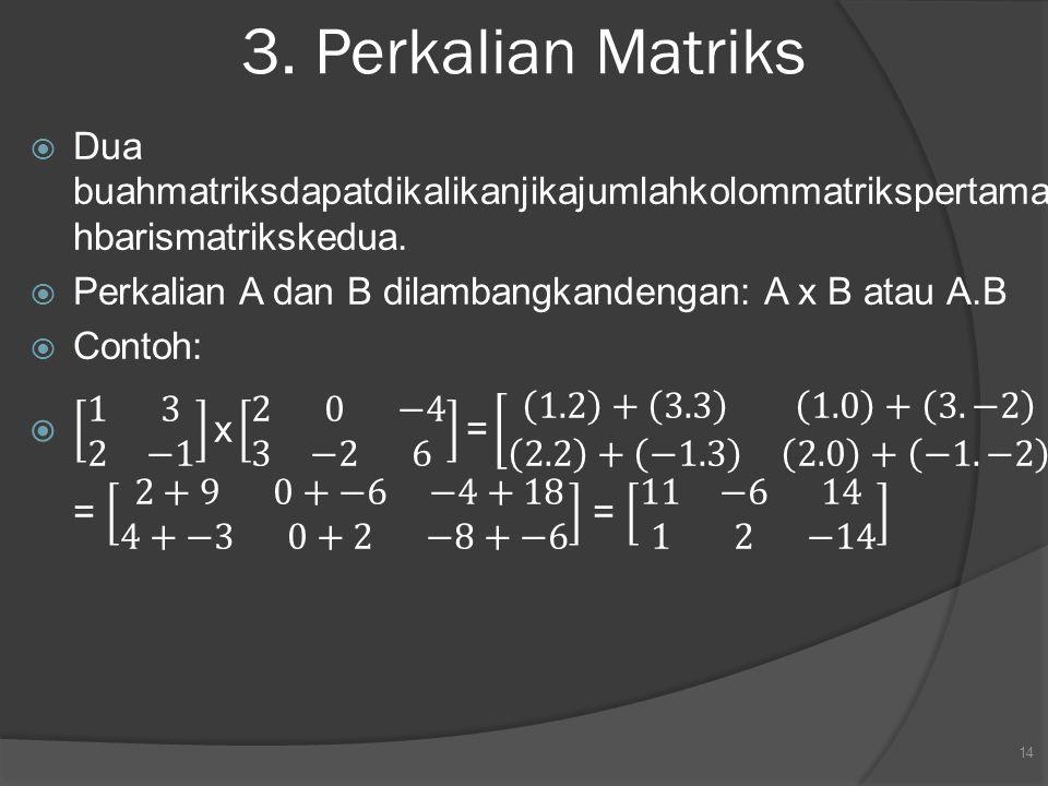3. Perkalian Matriks Dua buahmatriksdapatdikalikanjikajumlahkolommatrikspertamasamadenganjumlahbarismatrikskedua.