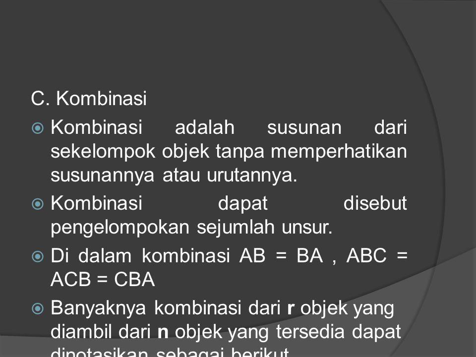 C. Kombinasi Kombinasi adalah susunan dari sekelompok objek tanpa memperhatikan susunannya atau urutannya.