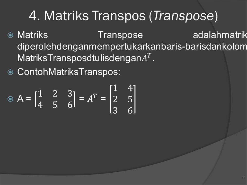 4. Matriks Transpos (Transpose)