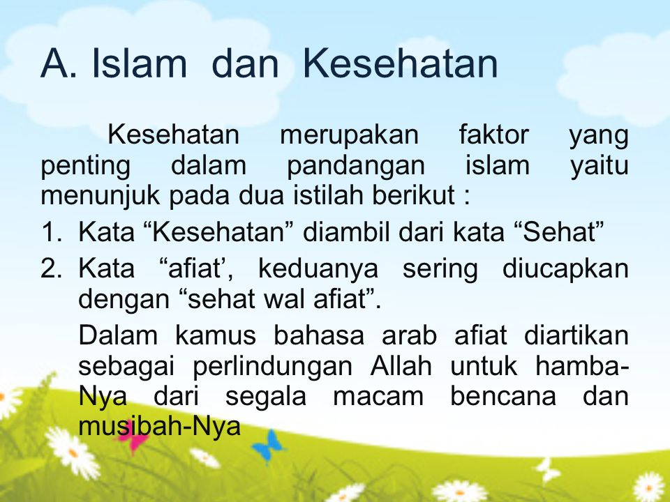A. Islam dan Kesehatan Kesehatan merupakan faktor yang penting dalam pandangan islam yaitu menunjuk pada dua istilah berikut :