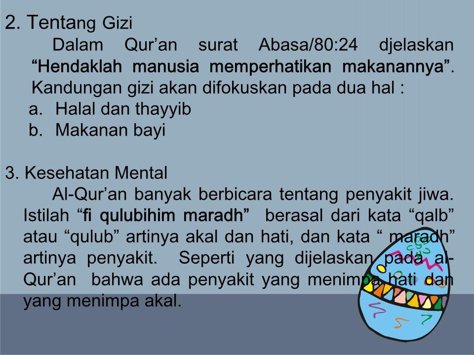 2. Tentang Gizi Dalam Qur'an surat Abasa/80:24 djelaskan Hendaklah manusia memperhatikan makanannya . Kandungan gizi akan difokuskan pada dua hal :