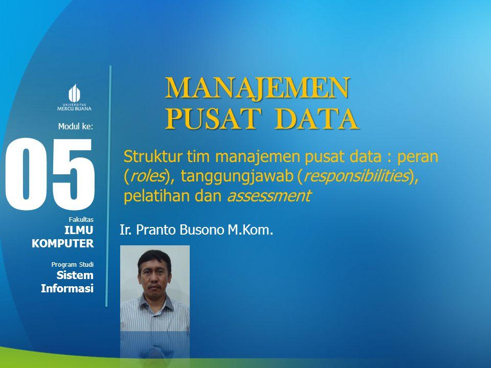 MANAJEMEN PUSAT DATA. 05. Struktur tim manajemen pusat data : peran (roles), tanggungjawab (responsibilities), pelatihan dan assessment.