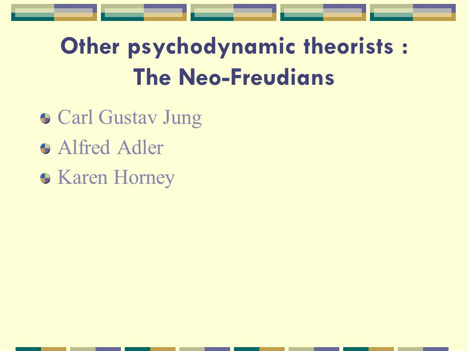 Other psychodynamic theorists : The Neo-Freudians