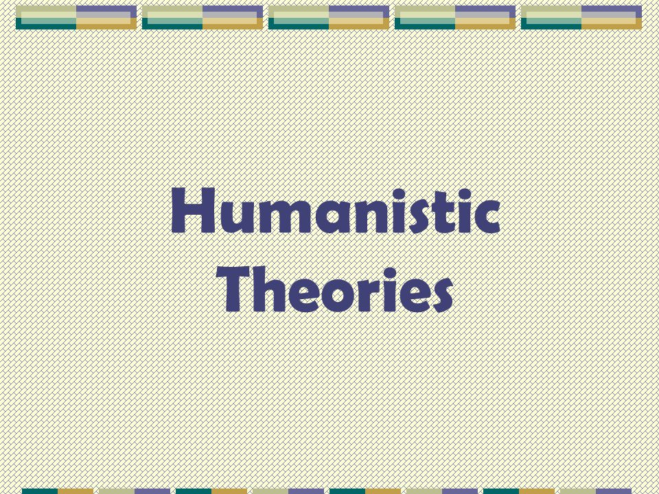 Humanistic Theories