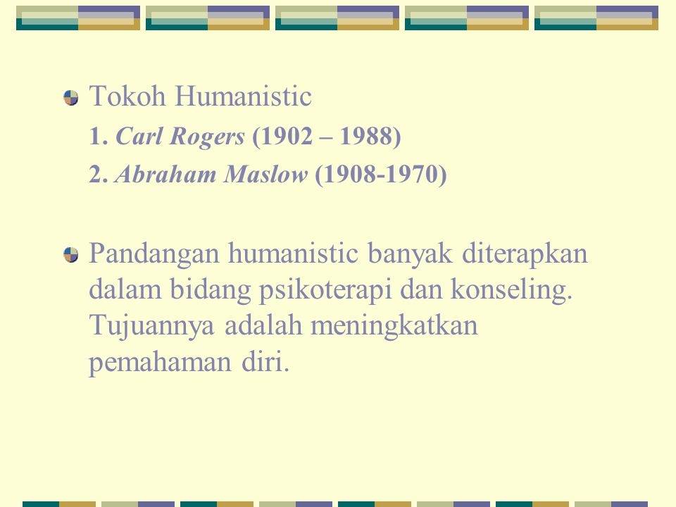 Tokoh Humanistic 1. Carl Rogers (1902 – 1988) 2. Abraham Maslow (1908-1970)