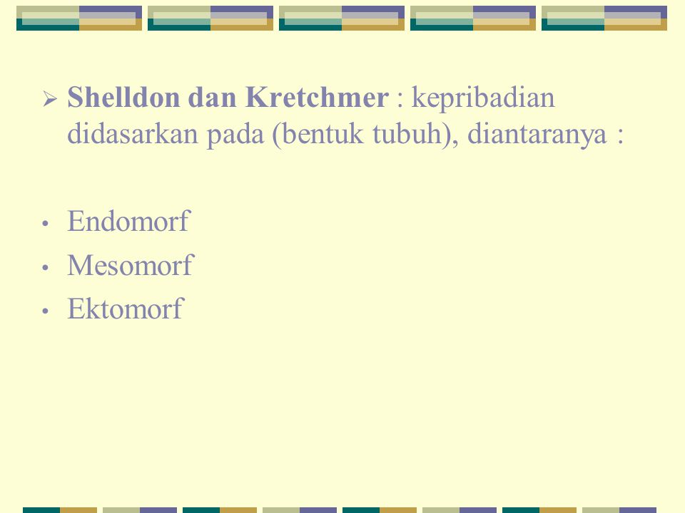 Shelldon dan Kretchmer : kepribadian didasarkan pada (bentuk tubuh), diantaranya :