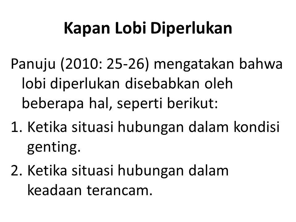 Kapan Lobi Diperlukan Panuju (2010: 25-26) mengatakan bahwa lobi diperlukan disebabkan oleh beberapa hal, seperti berikut: