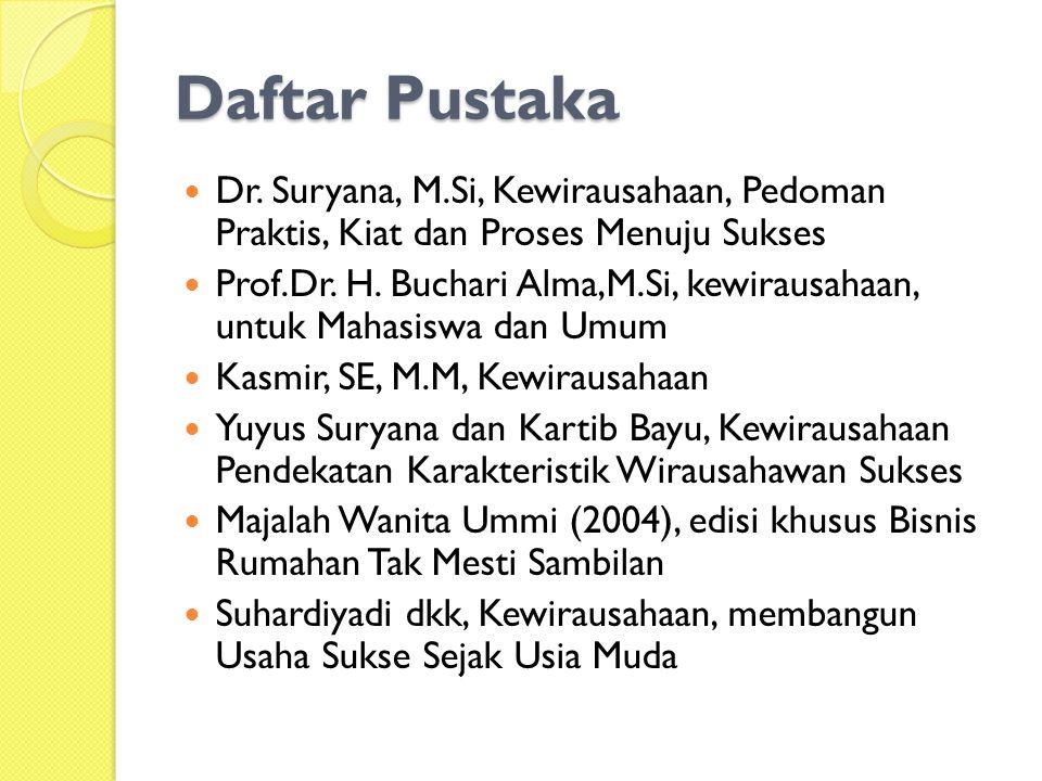 Daftar Pustaka Dr. Suryana, M.Si, Kewirausahaan, Pedoman Praktis, Kiat dan Proses Menuju Sukses.