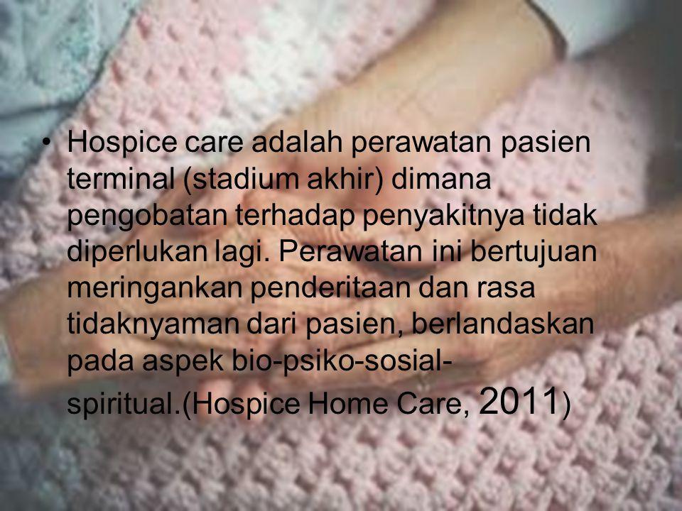 Hospice care adalah perawatan pasien terminal (stadium akhir) dimana pengobatan terhadap penyakitnya tidak diperlukan lagi.