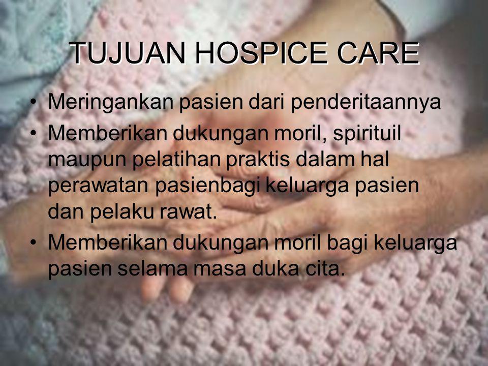 TUJUAN HOSPICE CARE Meringankan pasien dari penderitaannya