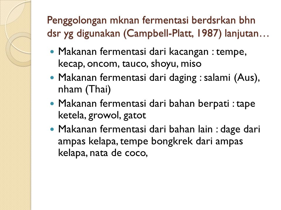 Penggolongan mknan fermentasi berdsrkan bhn dsr yg digunakan (Campbell-Platt, 1987) lanjutan…