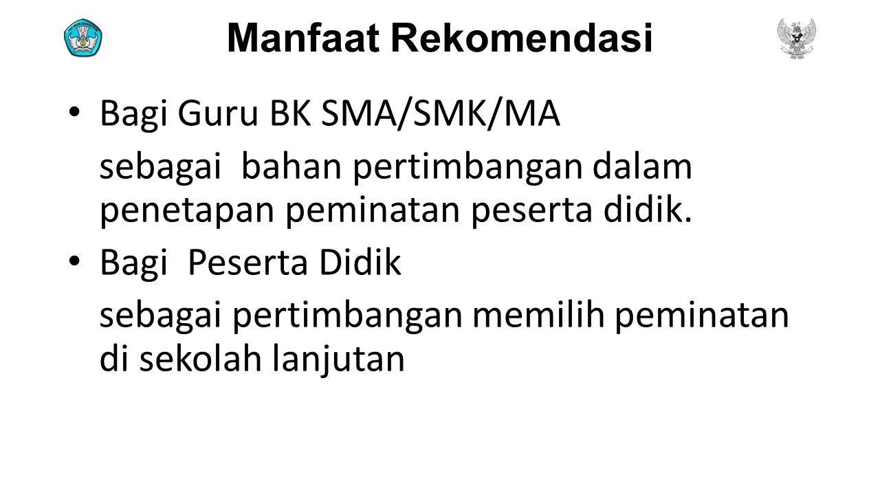 Manfaat Rekomendasi Bagi Guru BK SMA/SMK/MA. sebagai bahan pertimbangan dalam penetapan peminatan peserta didik.