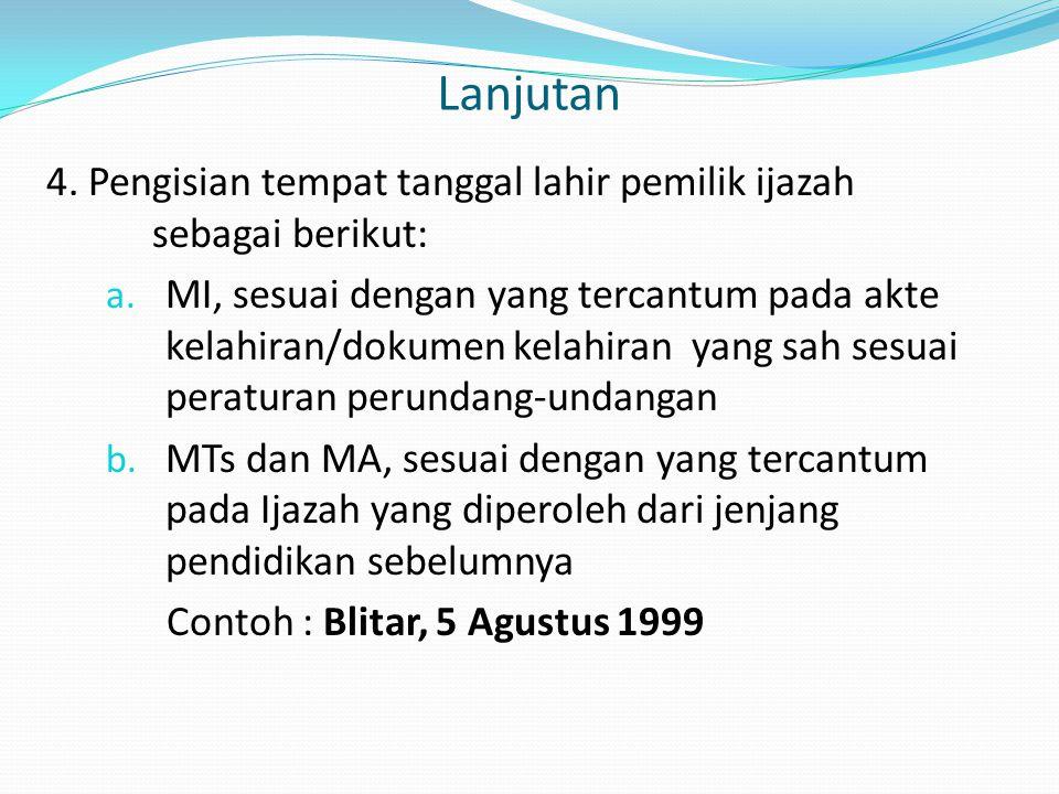 Lanjutan 4. Pengisian tempat tanggal lahir pemilik ijazah sebagai berikut: