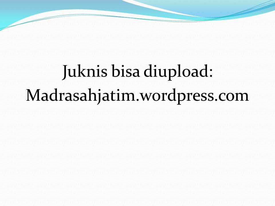 Juknis bisa diupload: Madrasahjatim.wordpress.com