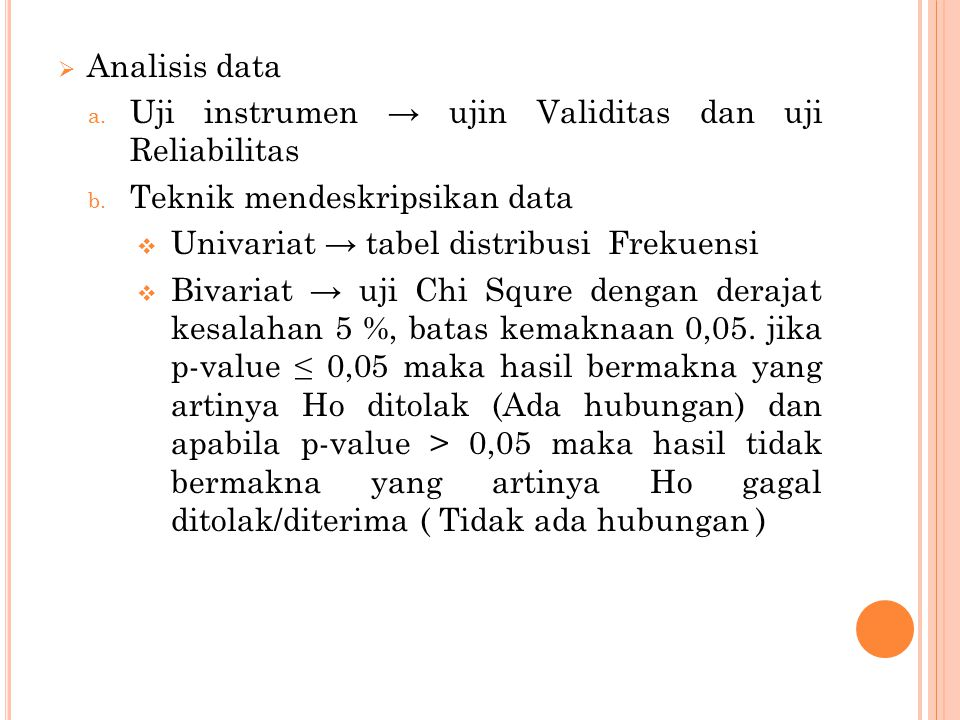 Analisis data Uji instrumen → ujin Validitas dan uji Reliabilitas. Teknik mendeskripsikan data. Univariat → tabel distribusi Frekuensi.