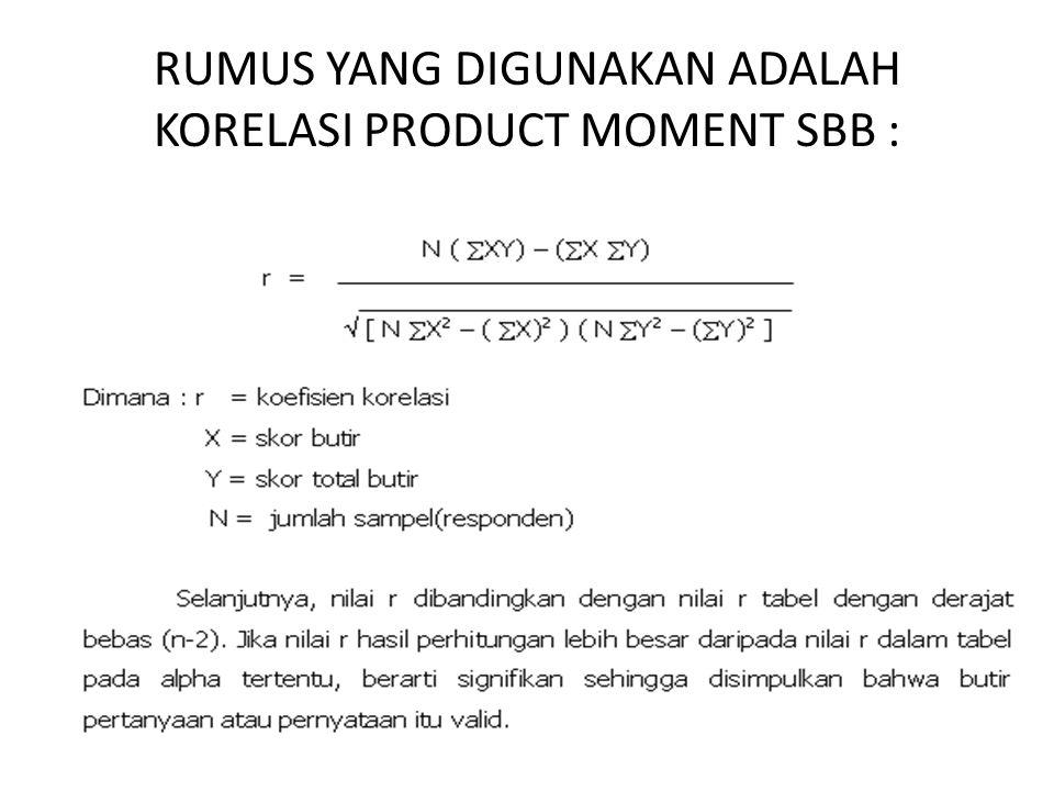 RUMUS YANG DIGUNAKAN ADALAH KORELASI PRODUCT MOMENT SBB :