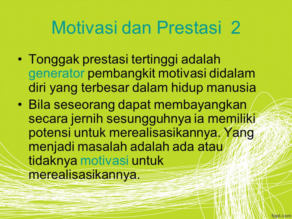 Motivasi dan Prestasi 2 Tonggak prestasi tertinggi adalah generator pembangkit motivasi didalam diri yang terbesar dalam hidup manusia.