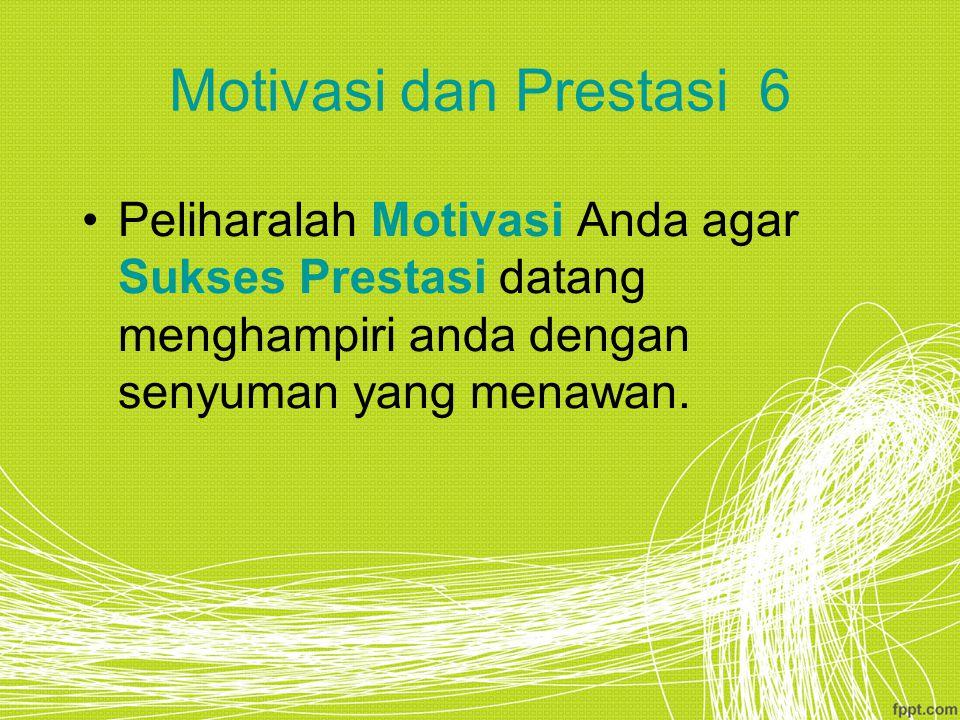 Motivasi dan Prestasi 6 Peliharalah Motivasi Anda agar Sukses Prestasi datang menghampiri anda dengan senyuman yang menawan.