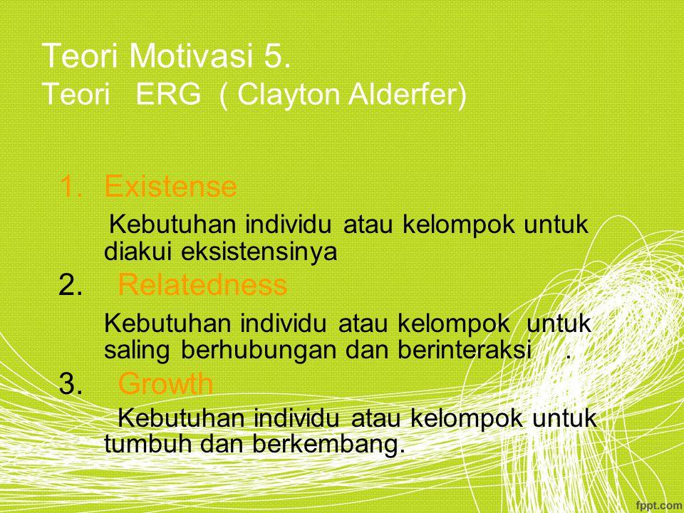 Teori Motivasi 5. Teori ERG ( Clayton Alderfer)