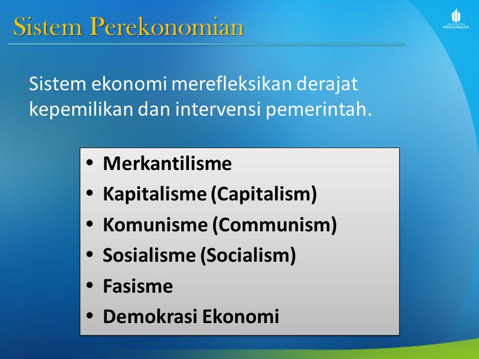 Sistem Perekonomian Sistem ekonomi merefleksikan derajat kepemilikan dan intervensi pemerintah. Merkantilisme.