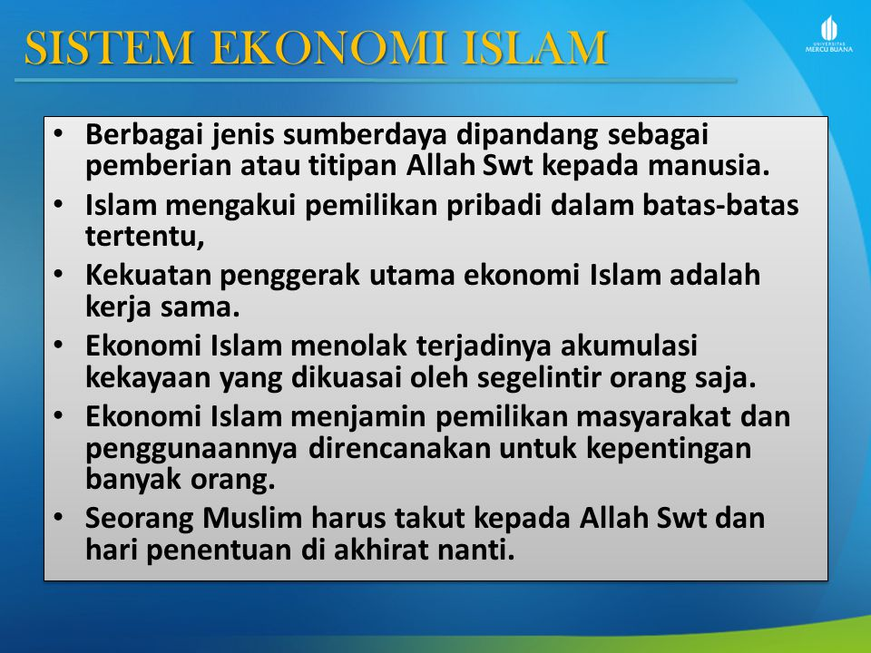 SISTEM EKONOMI ISLAM Berbagai jenis sumberdaya dipandang sebagai pemberian atau titipan Allah Swt kepada manusia.