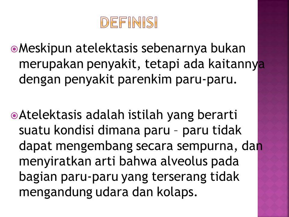 Definisi Meskipun atelektasis sebenarnya bukan merupakan penyakit, tetapi ada kaitannya dengan penyakit parenkim paru-paru.