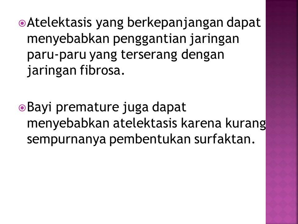 Atelektasis yang berkepanjangan dapat menyebabkan penggantian jaringan paru-paru yang terserang dengan jaringan fibrosa.