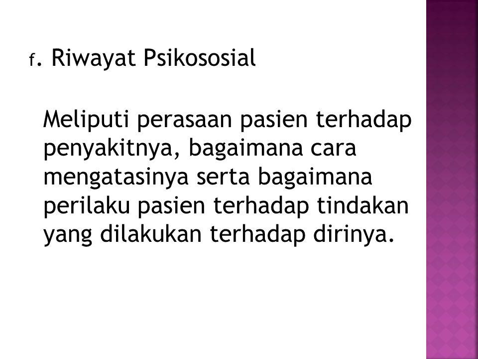 f. Riwayat Psikososial