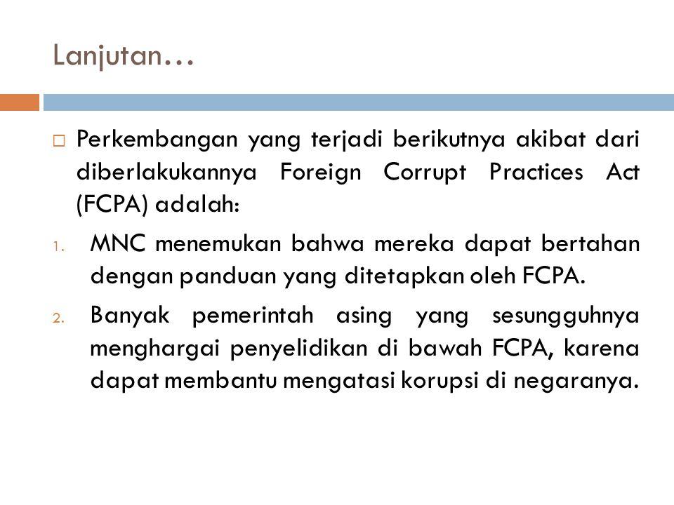 Lanjutan… Perkembangan yang terjadi berikutnya akibat dari diberlakukannya Foreign Corrupt Practices Act (FCPA) adalah: