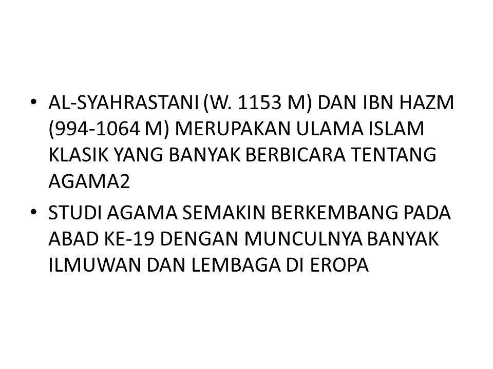 AL-SYAHRASTANI (W. 1153 M) DAN IBN HAZM (994-1064 M) MERUPAKAN ULAMA ISLAM KLASIK YANG BANYAK BERBICARA TENTANG AGAMA2
