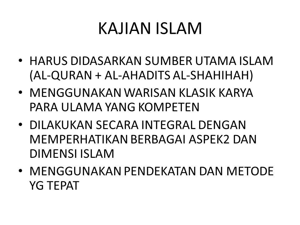 KAJIAN ISLAM HARUS DIDASARKAN SUMBER UTAMA ISLAM (AL-QURAN + AL-AHADITS AL-SHAHIHAH) MENGGUNAKAN WARISAN KLASIK KARYA PARA ULAMA YANG KOMPETEN.
