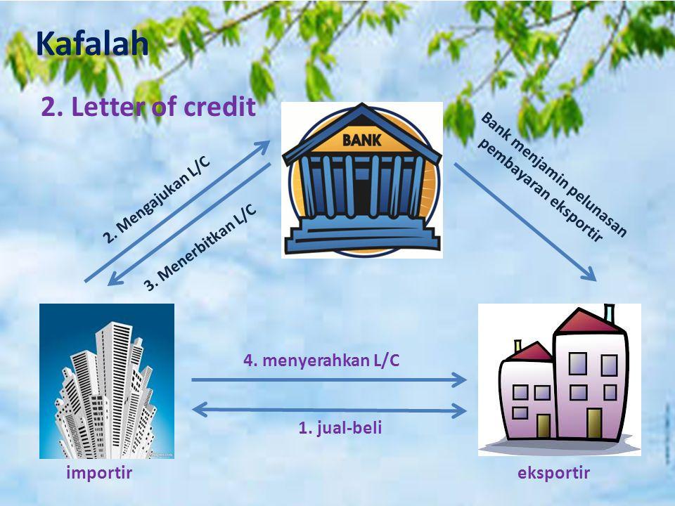 2. Letter of credit 4. menyerahkan L/C 1. jual-beli importir eksportir