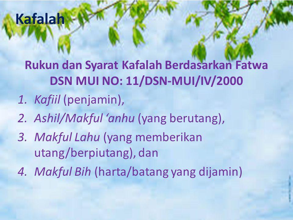 Kafalah Rukun dan Syarat Kafalah Berdasarkan Fatwa DSN MUI NO: 11/DSN-MUI/IV/2000. Kafiil (penjamin),