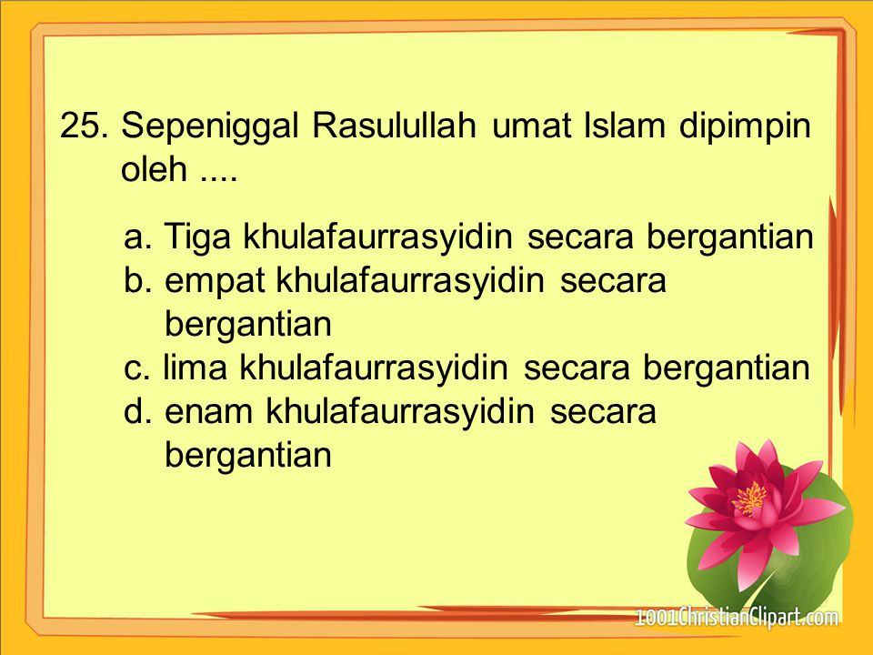 25. Sepeniggal Rasulullah umat Islam dipimpin