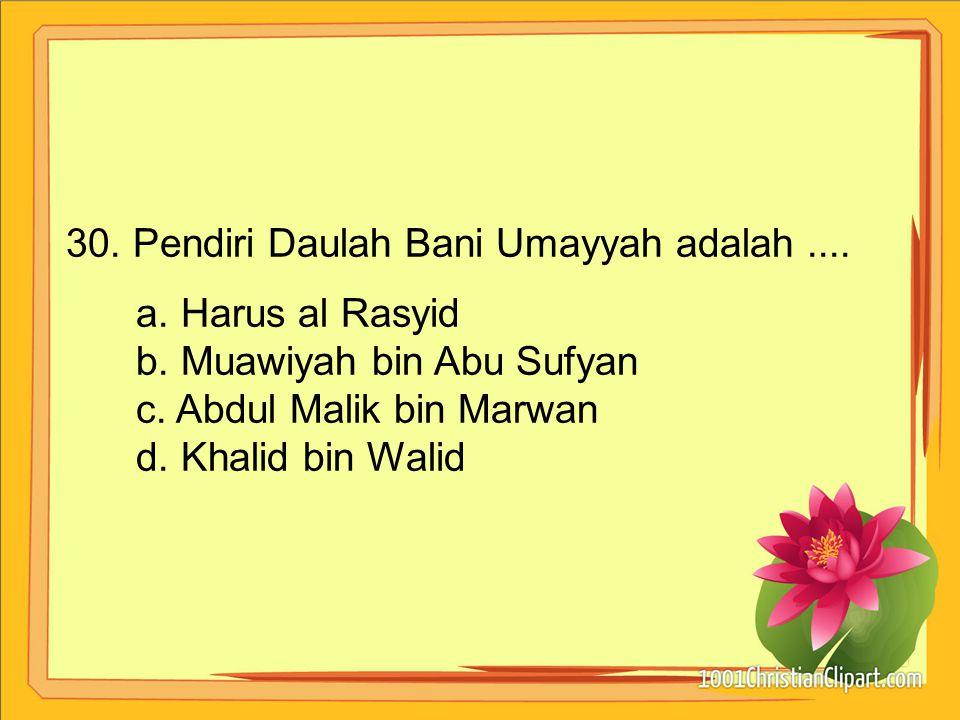 30. Pendiri Daulah Bani Umayyah adalah ....