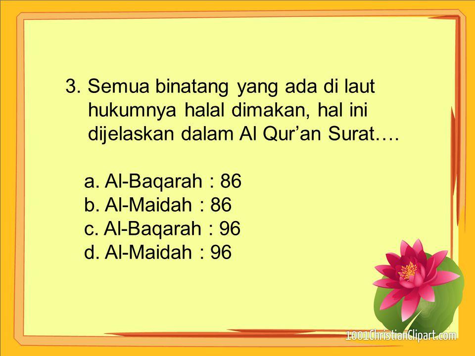 hukumnya halal dimakan, hal ini dijelaskan dalam Al Qur'an Surat….