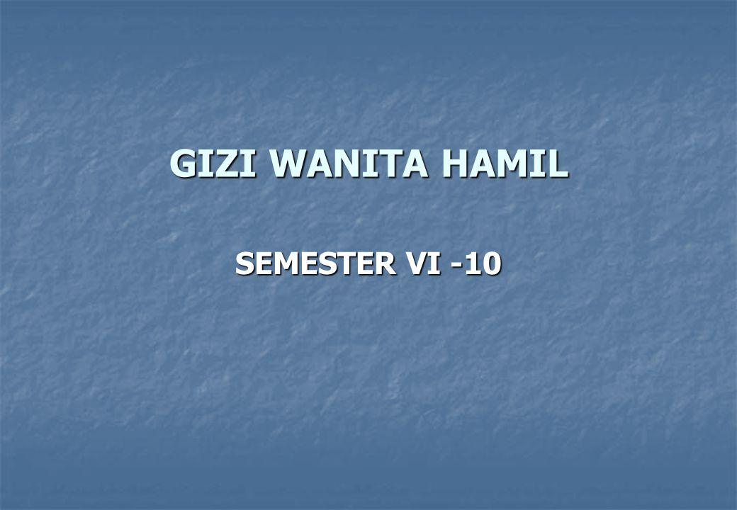 GIZI WANITA HAMIL SEMESTER VI -10