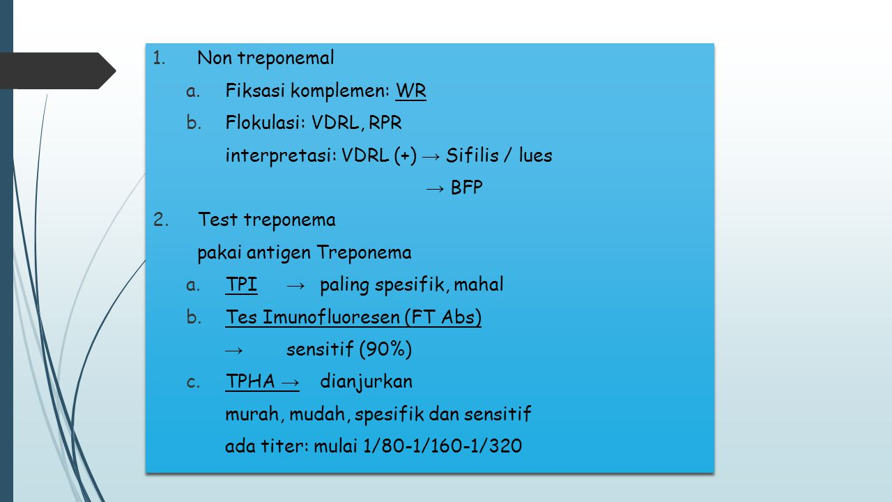 Non treponemal Fiksasi komplemen: WR. Flokulasi: VDRL, RPR. interpretasi: VDRL (+) → Sifilis / lues.